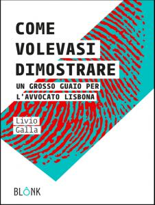 """Copertina del romanzo """"Come volevasi dimostrare - Un grosso guaio per l'avvocato Lisbona"""""""